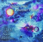J.D. and the Sons of Rhythm: Music From Another Planet